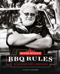 The Grilling Life, Myron Mixon's BBQ Rules - The Old-School Guide to Smoking Meat