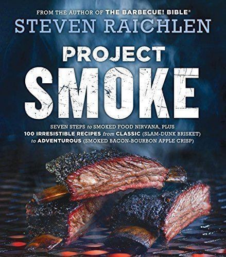 The Grilling Life, Project Smoke - Seven Steps to Smoked Food Nirvana, Plus 100 Irresistible Recipes from Classic