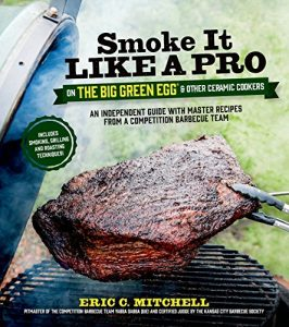 The Grilling Life, Smoke It Like a Pro on the Big Green Egg & Other Ceramic Cookers