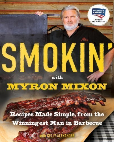 The Grilling Life, Smokin with Myron Mixon - Backyard Cue Made Simple from the Winningest Man in Barbecue