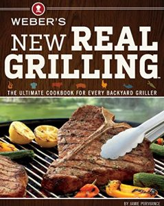 The Grilling Life, Weber's New Real Grilling - The Ultimate Cookbook for Every Backyard Griller
