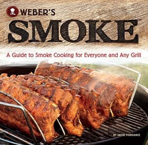 The Grilling Life, Webers Smoke - A Guide to Smoke Cooking for Everyone and Any Grill