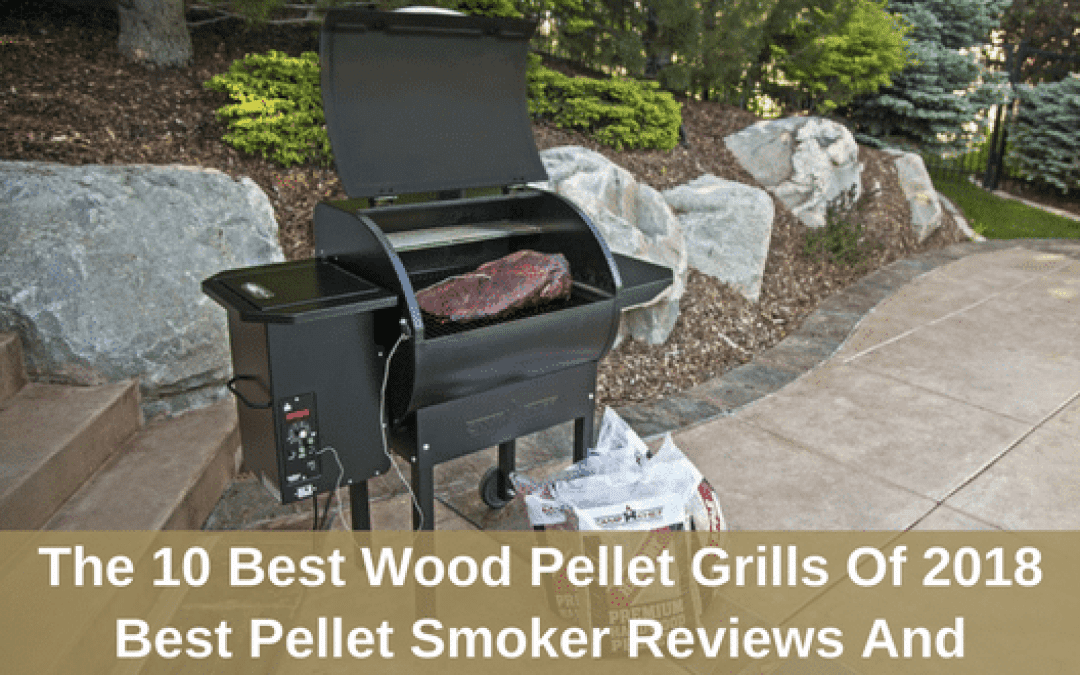 The 10 Best Wood Pellet Grills Of 2018 – Best Pellet Smokers Reviews And Buyers Guide