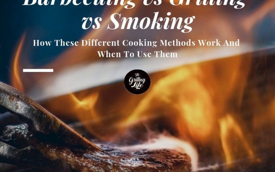 Barbecuing vs Grilling vs Smoking – How These Different Cooking Methods Work