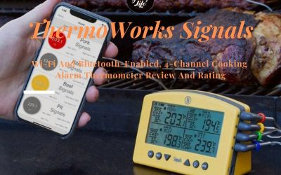New ThermoWorks Signals Review And Rating – A Wi-Fi And Bluetooth-Enabled, 4-Channel Cooking Alarm Thermometer