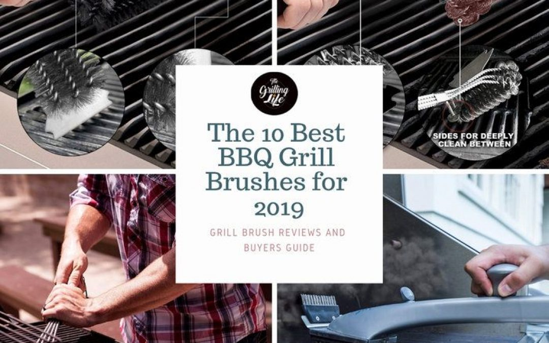 The 10 Best BBQ Grill Brushes for 2019 –Grill Brush Reviews And Buyers Guide