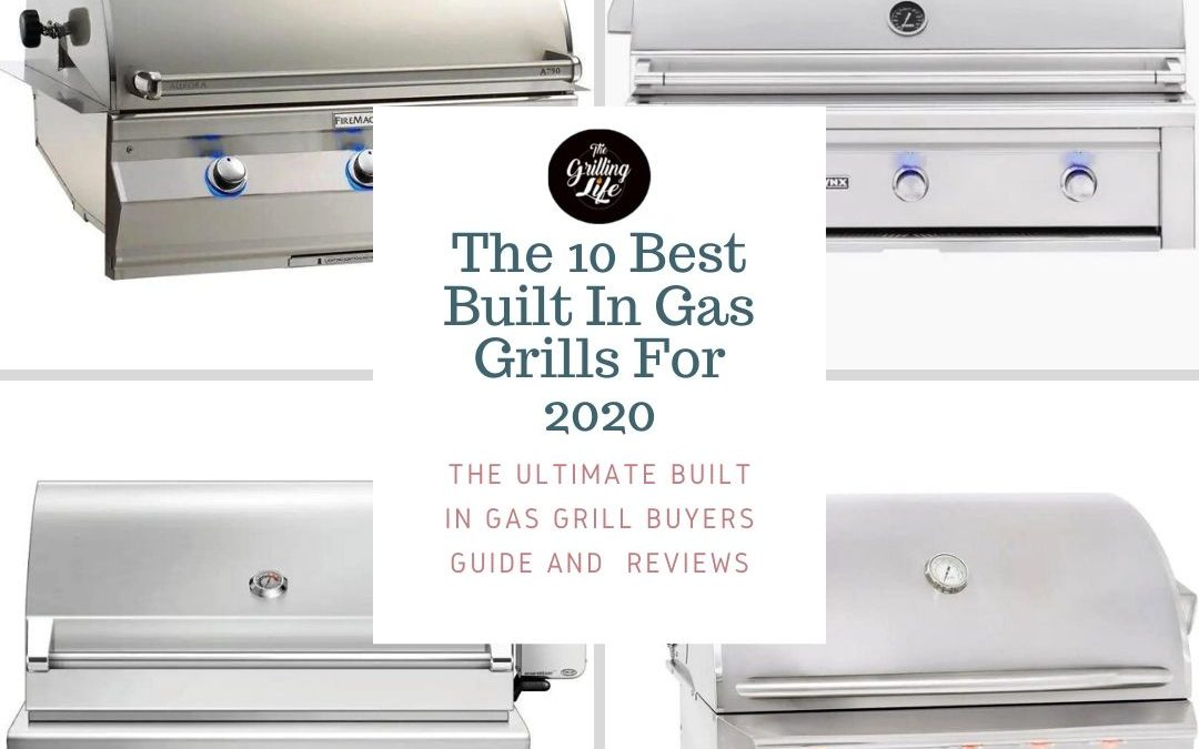 The 10 Best Built In Gas Grills For 2020 – Built In Gas Grill Reviews And Buyers Guide