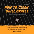 How To Clean Grill Grates, The Grilling Life