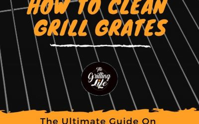 How To Clean Grill Grates – The Ultimate Guide On Grill Grate Cleaning And Care