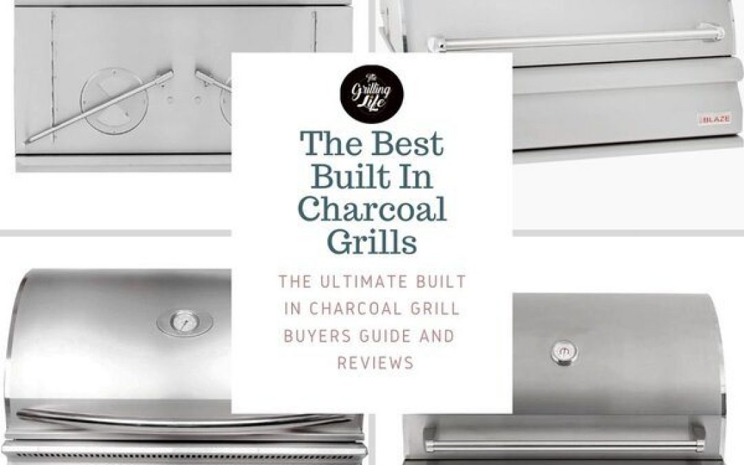 The 10 Best Built In Charcoal Grills For 2021 – Built In Charcoal Grill Inserts Reviews And Buyers Guide