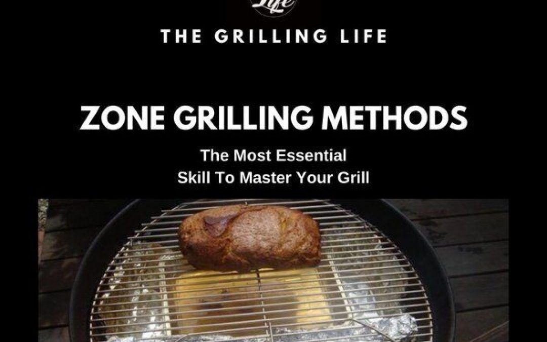 Zone Grilling Methods – The Most Essential Skill To Master Your Grill