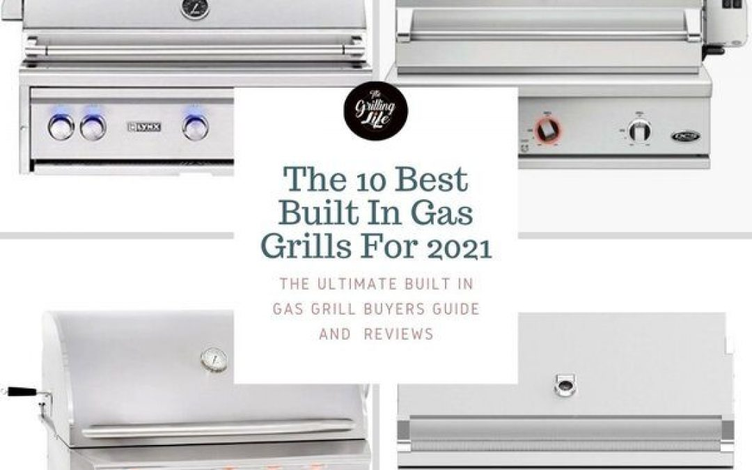 The 10 Best Built In Gas Grills For 2021 – Built In Gas Grill Reviews And Buyers Guide