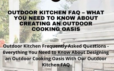 Outdoor Kitchen FAQ – What You Need to Know About Creating An Outdoor Cooking Oasis