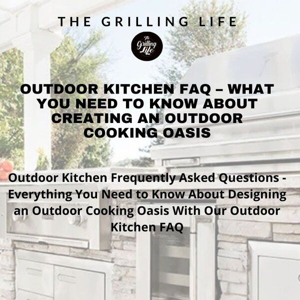 Outdoor Kitchen FAQ - The Grilling Life