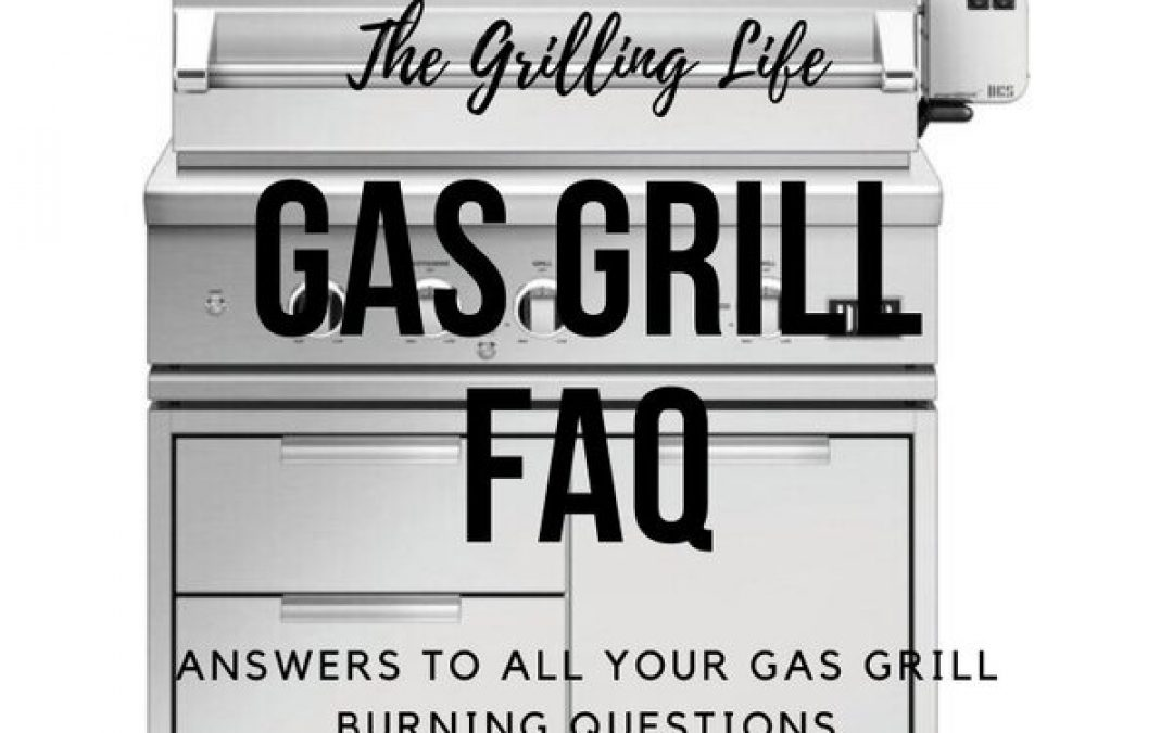 Gas Grill FAQ – Answers To All Your Gas Grill Burning Questions