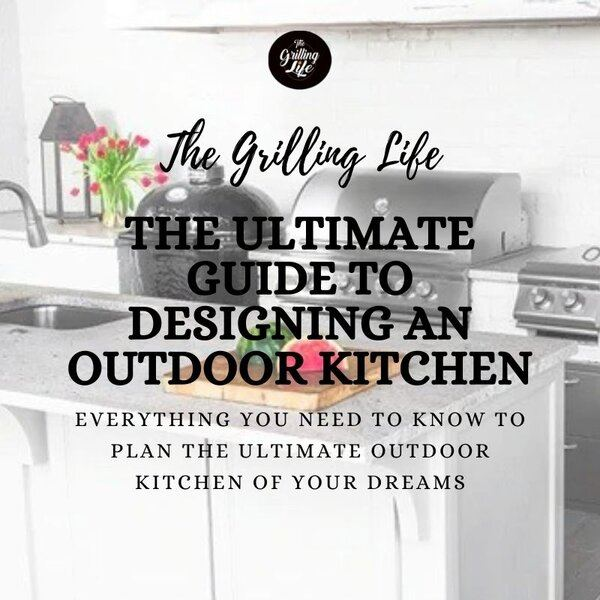The Ultimate Guide To Designing An Outdoor Kitchen - The Grilling Life