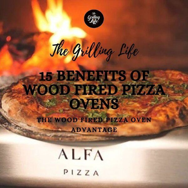 15 Benefits Of Wood Fired Pizza Ovens - The Grilling Life
