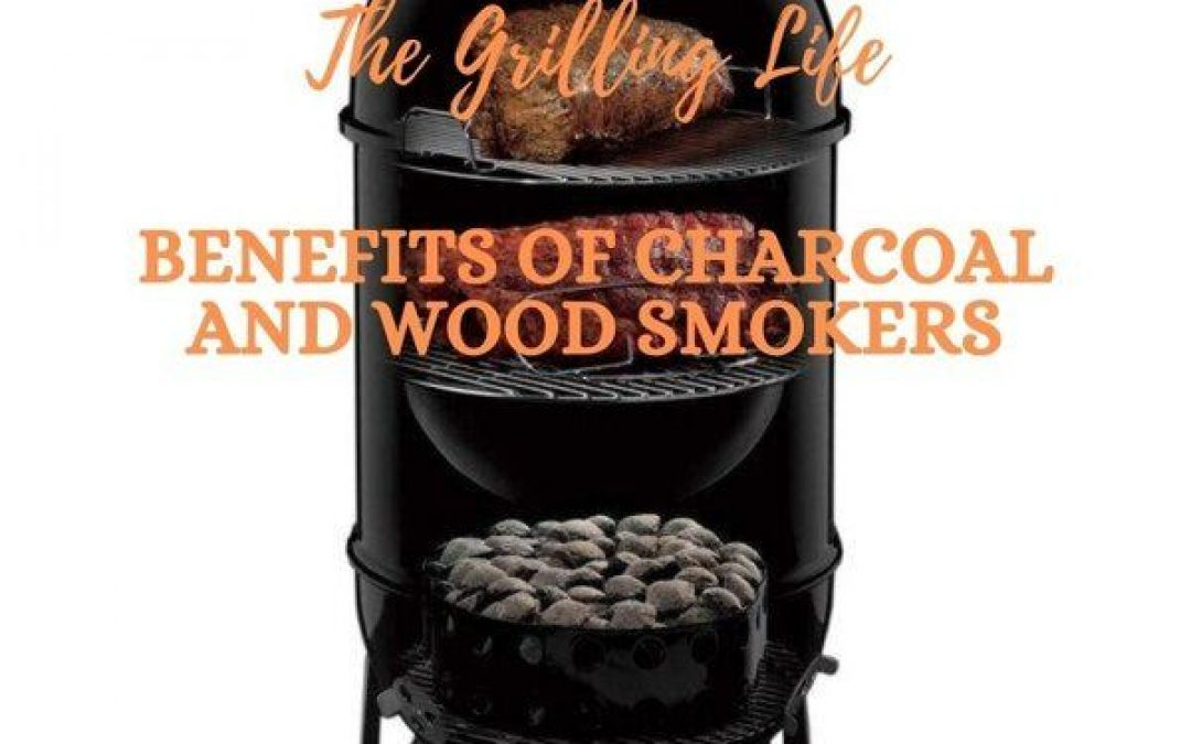 17 Benefits Of Charcoal And Wood Smokers – The Charcoal And Wood Smoker Advantage