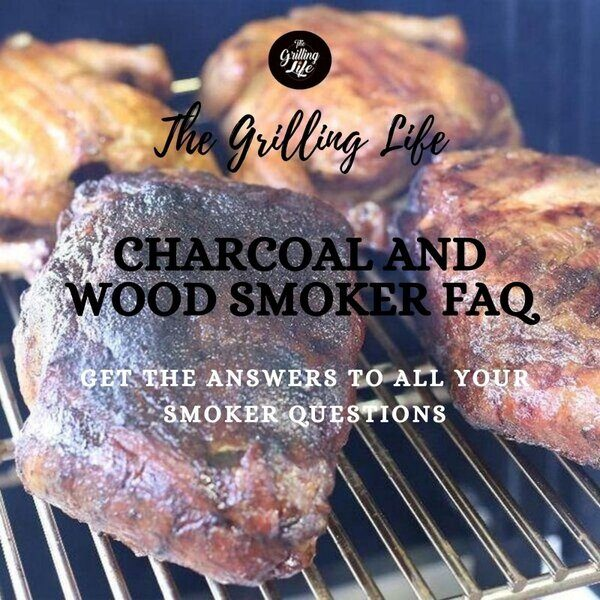 Charcoal And Wood Smoker FAQ - The Grilling Life