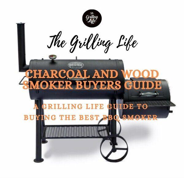 Charcoal And Wood Smoker Buyers Guide - The Grilling Life