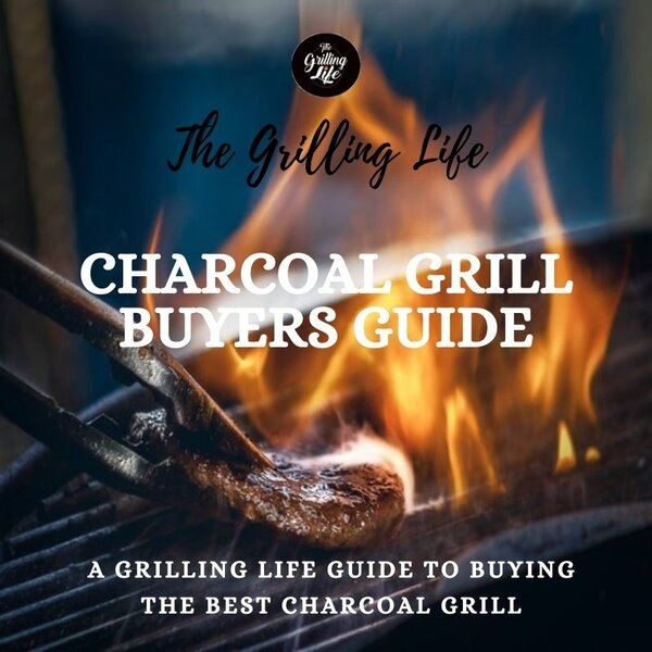 Charcoal Grill Buyers Guide - The Grilling Life