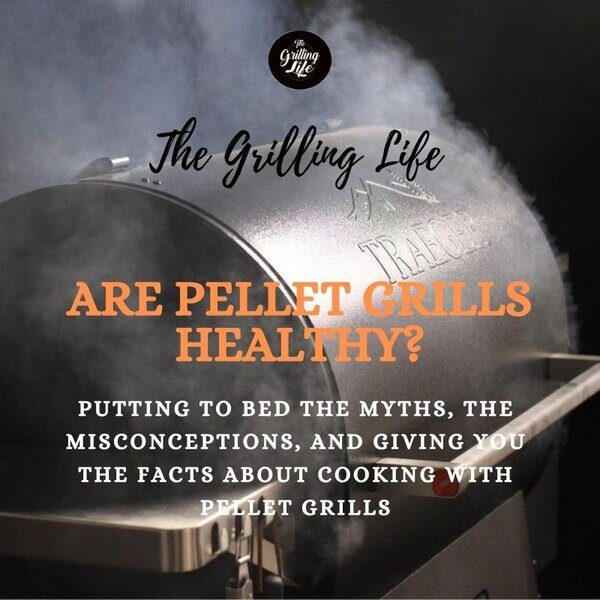 Are Pellet Grills Healthy - The Grilling Life
